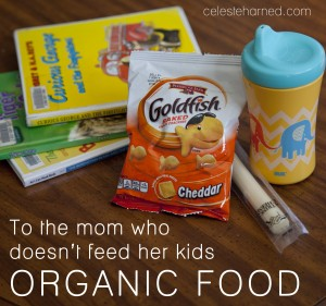 To the mom who DOESN'T feed her kids organic food
